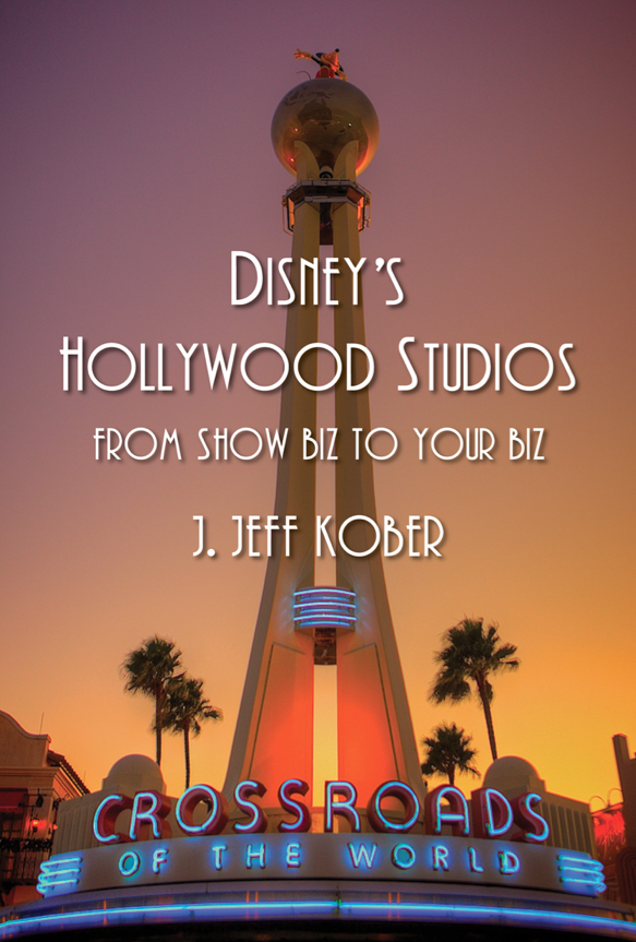 Disney's Hollywood Studios: From Show Biz to Your Biz, by J. Jeff Kober